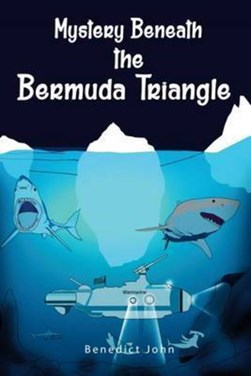 Mystery beneath the Bermuda Triangle by John Benedict