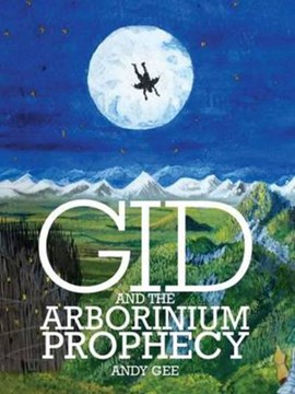 Gid and the Arborinium prophecy by Andy Gee