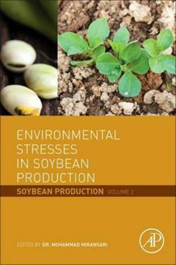 Environmental stresses in soybean production. Volume 2 Soybean production by Mohammad Miransari