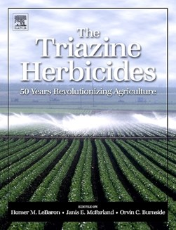 The triazine herbicides by Homer M LeBaron