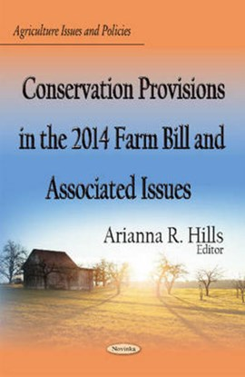 Conservation Provisions in the 2014 Farm Bill & Associated Issues by Arianna R Hills