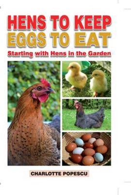 Hens to keep, eggs to eat by Charlotte Popescu