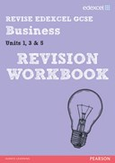 Revise edexcel GCSE business. Units 1, 3 and 5 Revision workbook