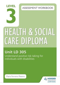 Level 3 Health and Social Care Diploma assessment workbook. Unit LD 305 Understand positive risk ta by Maria Ferreiro Peteiro
