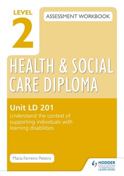 Level 2 Health and Social Care Diploma assessment workbook. Unit LD 201 Understand the context of s by Maria Ferreiro Peteiro