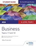 AQA A-Level business. Student guide 3 Topics 1.7-1.8