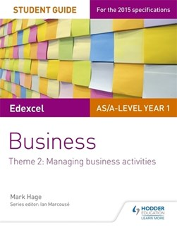 Edexcel AS/A-Level Year 1 business. Theme 2 Student guide by Mark Hage