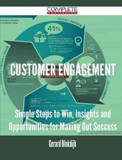 Customer Engagement - Simple Steps to Win, Insights and Opportunities for Maxing Out Success by Gerard Blokdijk