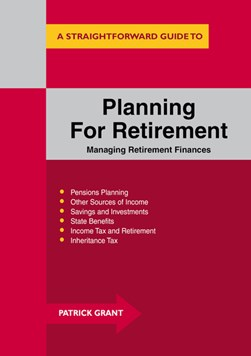 A straightforward guide to planning for retirement by Patrick Grant