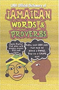 LMH official dictionary of Jamaican words & proverbs by L. Mike Henry