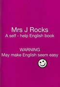 Mrs J Rocks. A self-help English book : warning may make English seem easy