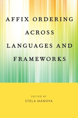 Affix ordering across languages and frameworks by Stela Manova