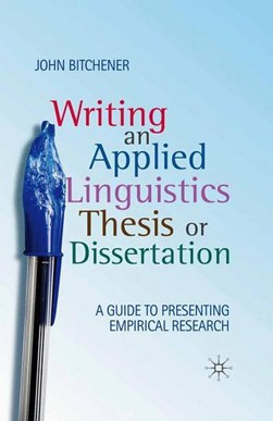 Writing an applied linguistics thesis or dissertation by John Bitchener