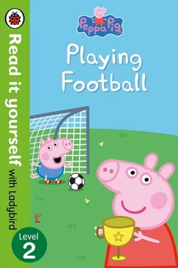 Peppa Pig: Playing Football - Read It Yourself with Ladybird Level 2 by