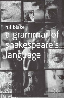 A grammar of Shakespeare's language by N. F. Blake