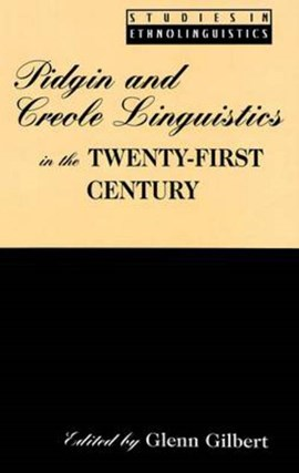 Pidgin and Creole linguistics in the twenty-first century by Glenn Gilbert