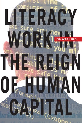 Literacy work in the reign of human capital by Evan Watkins