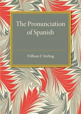 The pronunciation of Spanish by William F. Stirling