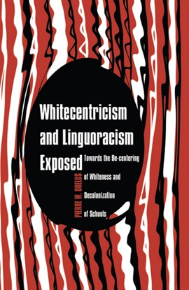 Whitecentricism and linguoracism exposed by Pierre W. Orelus