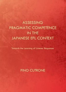 Assessing pragmatic competence in the Japanese EFL context by Pino Cutrone