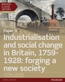 Edexcel A level history. Paper 3 Industrialisation and social change in Britain, 1759-1928 : forging a new society