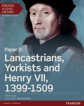 Edexcel A level history. Paper 3 Lancastrians, Yorkists and Henry VII, 1399-1509 by Dr Helen Carrel