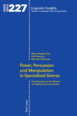 Power, Persuasion and Manipulation in Specialised Genres by María Ángeles Orts Llopis