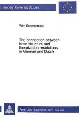 The Connection between Base Structure and Linearization Restrictions in German and Dutch by Wim Scherpenisse