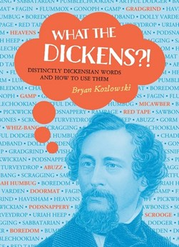 What the Dickens?! by Bryan Kozlowski