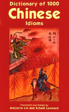Dictionary of 1000 Chinese Idioms by Schalk Leonard