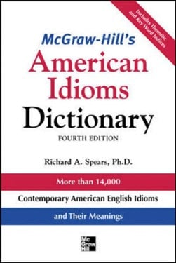 McGraw-Hill's American idioms dictionary by Richard A Spears