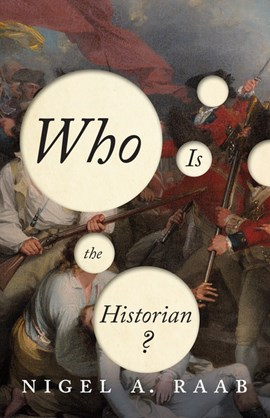 Who Is the Historian? by Nigel A Raab