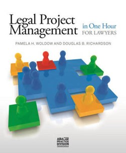 Legal project management in one hour for lawyers by Pamela H Woldow