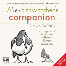 A bad birdwatcher's companion, or, A personal introduction to by Simon Barnes