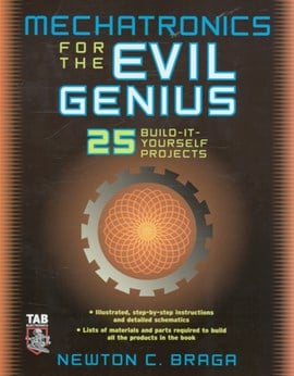 Mechatronics for the evil genius by Newton C Braga