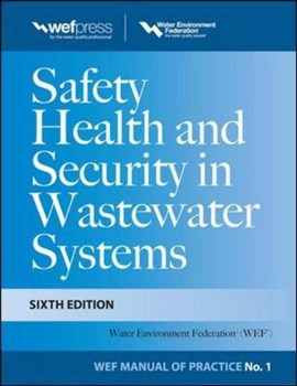 Safety health and security in wastewater systems by N/A Water Environment Federation