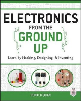 Electronics from the ground up by Ronald Quan