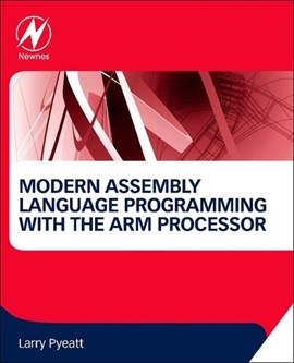 Modern assembly language programming with the ARM processor by Larry D. Pyeatt