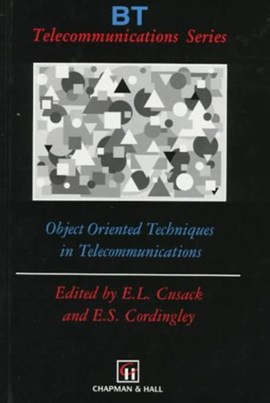 Object oriented techniques in telecommunications by E.L. Cusack