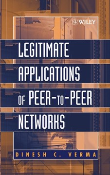 Legitimate applications of peer-to-peer networks by Dinesh C. Verma