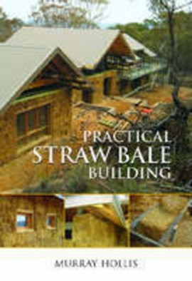 Practical straw bale building by Murray Hollis