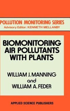 Biomonitoring air pollutants with plants by William J Manning
