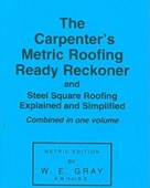 The carpenter's metric roofing ready reckoner; and, Steel square roofing explained and simplified