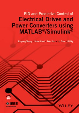 PID and predictive control of electrical drives and power converters using MATLAB/Simulink by Liuping Wang