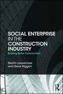 Social enterprise in the construction industry by Martin Loosemore
