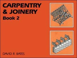 Carpentry and joinery. Book 2 by David R. Bates