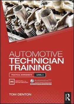 Automotive technician training. Level 3 Practical worksheets by Tom Denton