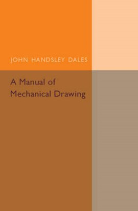 A manual of mechanical drawing by John Handsley Dales