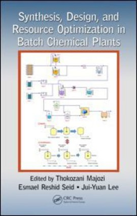 Synthesis, design, and resource optimization in batch chemical plants by Thokozani Majozi