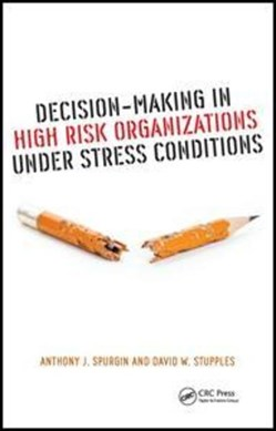Decision-making in high risk organizations under stress conditions by Anthony J. Spurgin